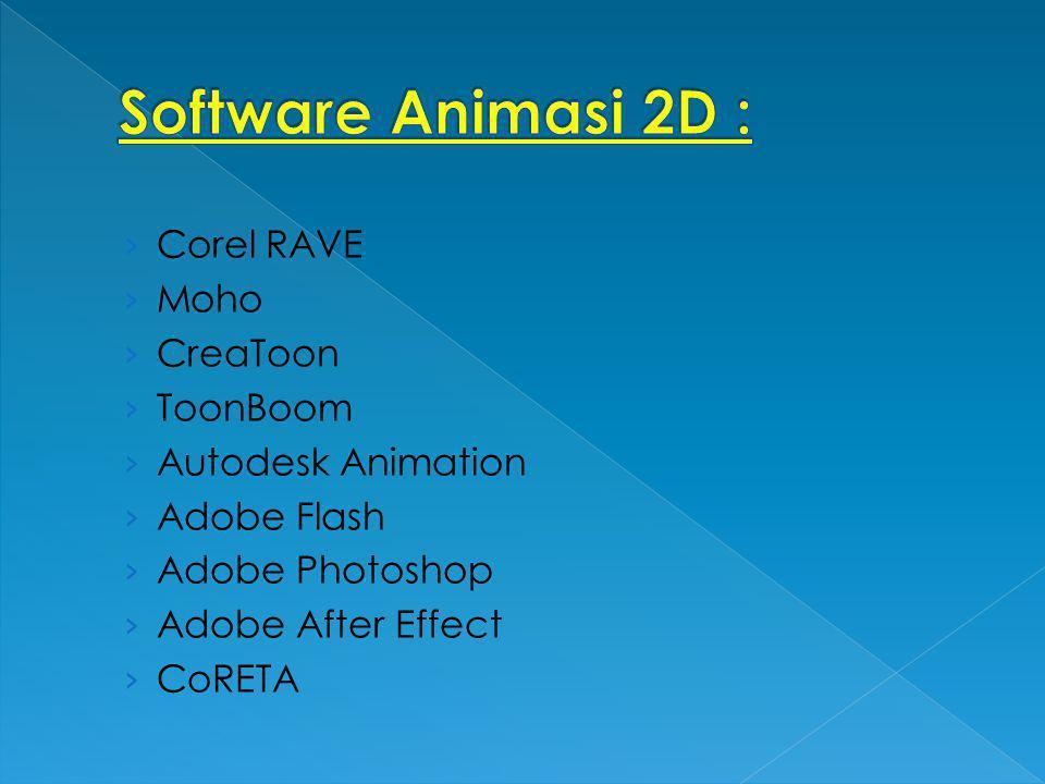 › Corel RAVE › Moho › CreaToon › ToonBoom › Autodesk Animation › Adobe Flash › Adobe Photoshop › Adobe After Effect › CoRETA