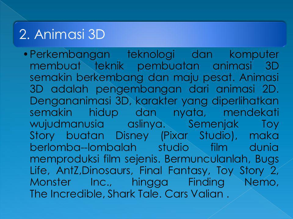 2. Animasi 3D •Perkembangan teknologi dan komputer membuat teknik pembuatan animasi 3D semakin berkembang dan maju pesat. Animasi 3D adalah pengembang