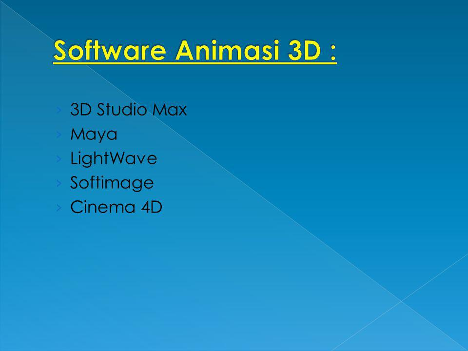 › 3D Studio Max › Maya › LightWave › Softimage › Cinema 4D