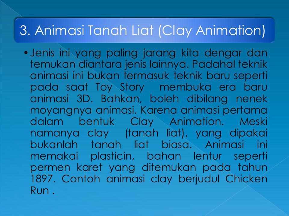 3. Animasi Tanah Liat (Clay Animation) •Jenis ini yang paling jarang kita dengar dan temukan diantara jenis lainnya. Padahal teknik animasi ini bukan