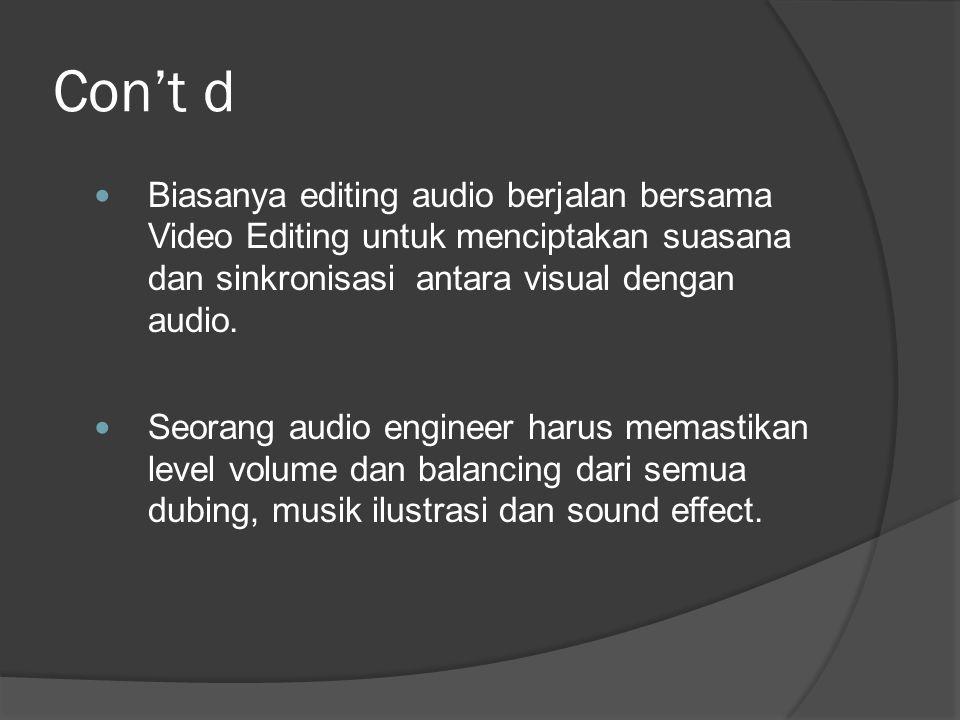 Con't d  Biasanya editing audio berjalan bersama Video Editing untuk menciptakan suasana dan sinkronisasi antara visual dengan audio.  Seorang audio