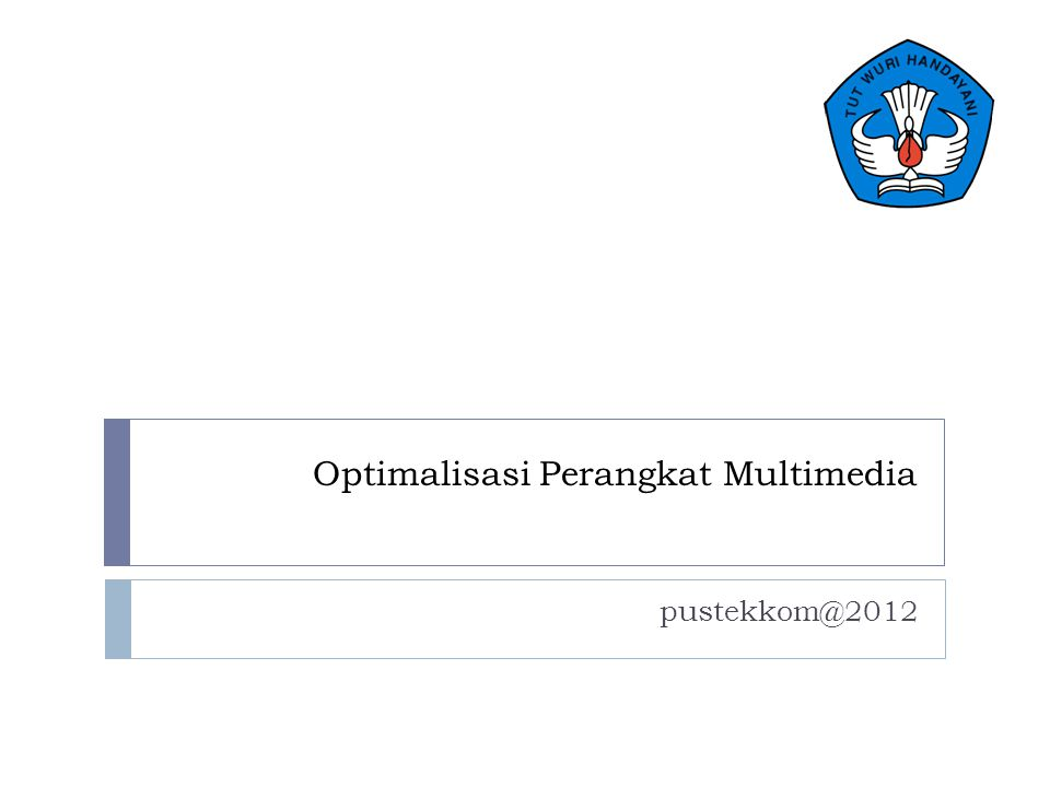 Optimalisasi Perangkat Multimedia pustekkom@2012