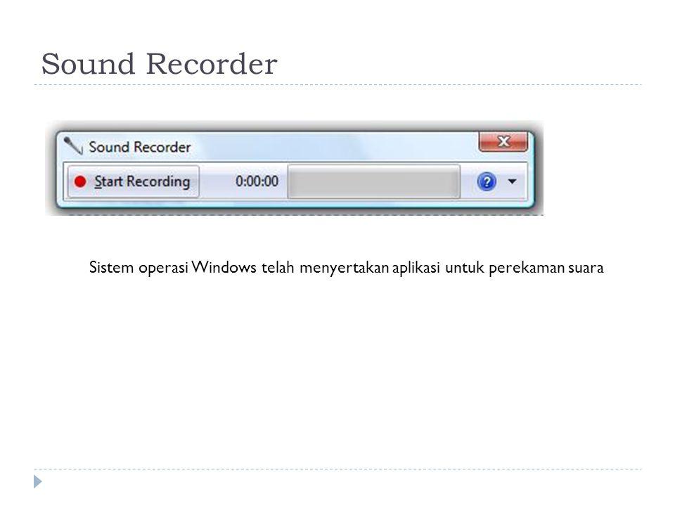 Sound Recorder Sistem operasi Windows telah menyertakan aplikasi untuk perekaman suara