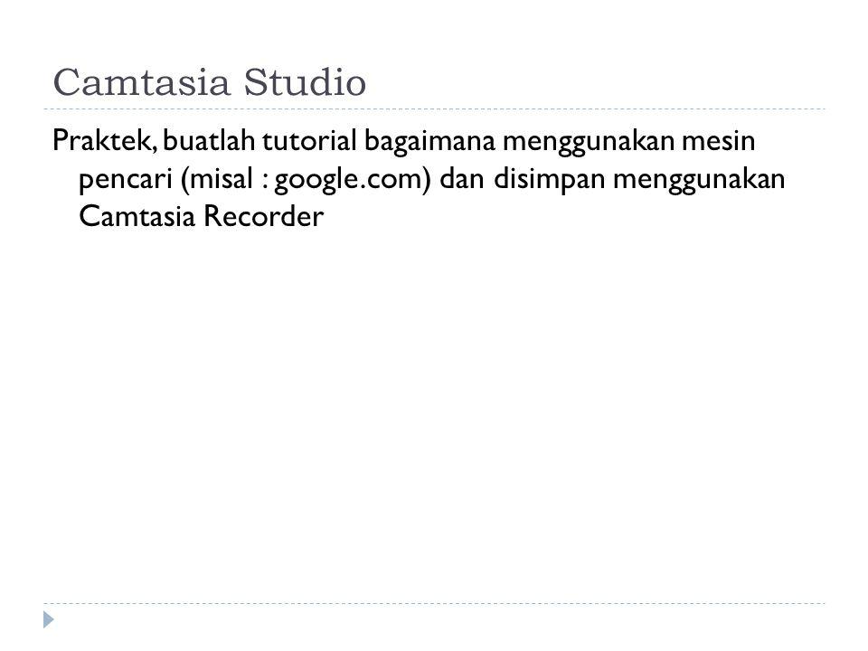 Camtasia Studio Praktek, buatlah tutorial bagaimana menggunakan mesin pencari (misal : google.com) dan disimpan menggunakan Camtasia Recorder