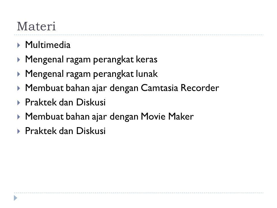 Materi  Multimedia  Mengenal ragam perangkat keras  Mengenal ragam perangkat lunak  Membuat bahan ajar dengan Camtasia Recorder  Praktek dan Diskusi  Membuat bahan ajar dengan Movie Maker  Praktek dan Diskusi