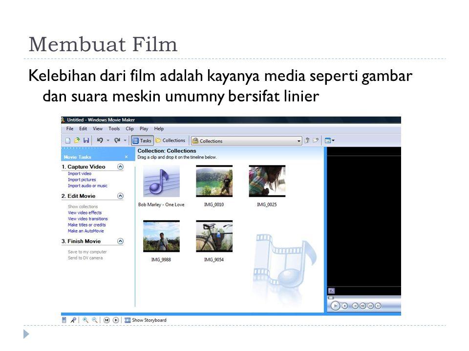 Membuat Film Kelebihan dari film adalah kayanya media seperti gambar dan suara meskin umumny bersifat linier