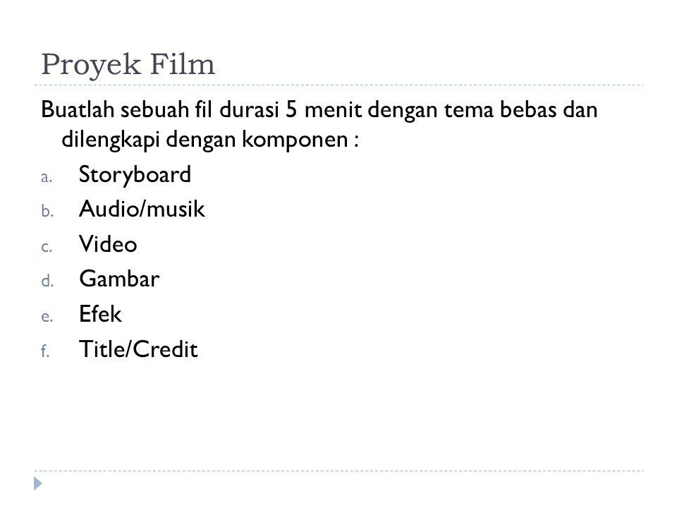 Proyek Film Buatlah sebuah fil durasi 5 menit dengan tema bebas dan dilengkapi dengan komponen : a.