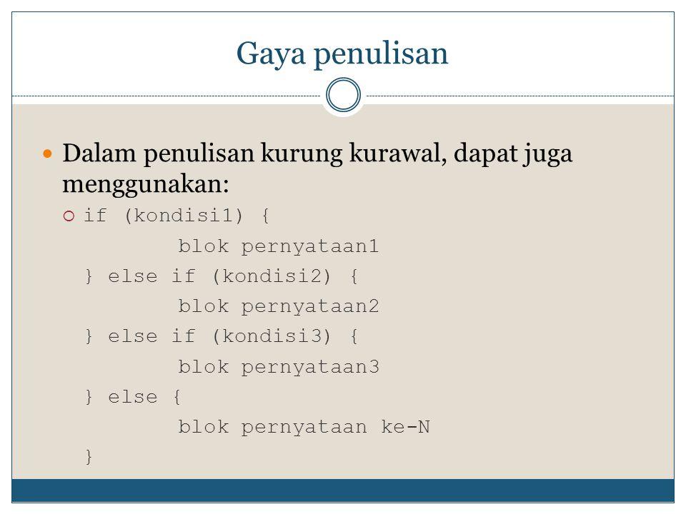 Gaya penulisan  Dalam penulisan kurung kurawal, dapat juga menggunakan:  if (kondisi1) { blok pernyataan1 } else if (kondisi2) { blok pernyataan2 }