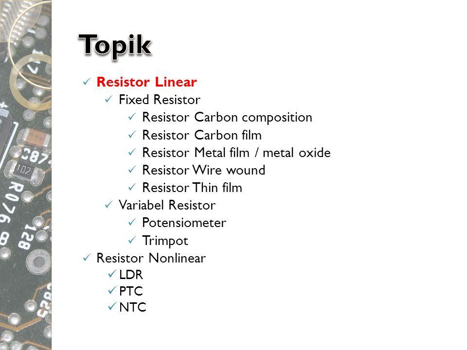  Negative Temperature Coefficient ◦ Adalah jenis resistor yang nilai resistansinya akan semakin kecil saat suhu yang diterimanya semakin tinggi