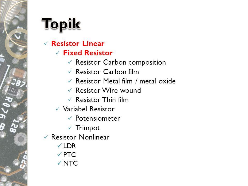  Resistor Linear  Fixed Resistor  Resistor Carbon composition  Resistor Carbon film  Resistor Metal film / metal oxide  Resistor Wire wound  Re
