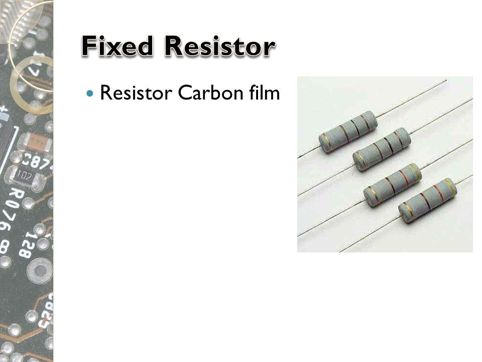  Resistor Metal film / metal oxide