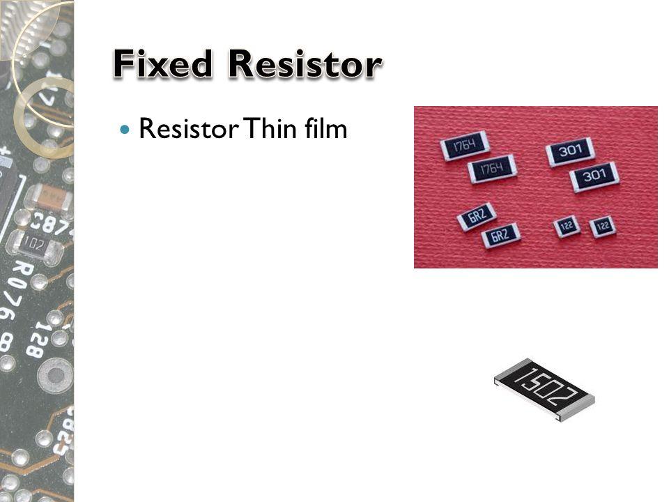  Resistor Linear  Fixed Resistor  Resistor Carbon composition  Resistor Carbon film  Resistor Metal film / metal oxide  Resistor Wire wound  Resistor Thin film  Variabel Resistor  Potensiometer  Trimpot  Resistor Nonlinear  LDR  PTC  NTC