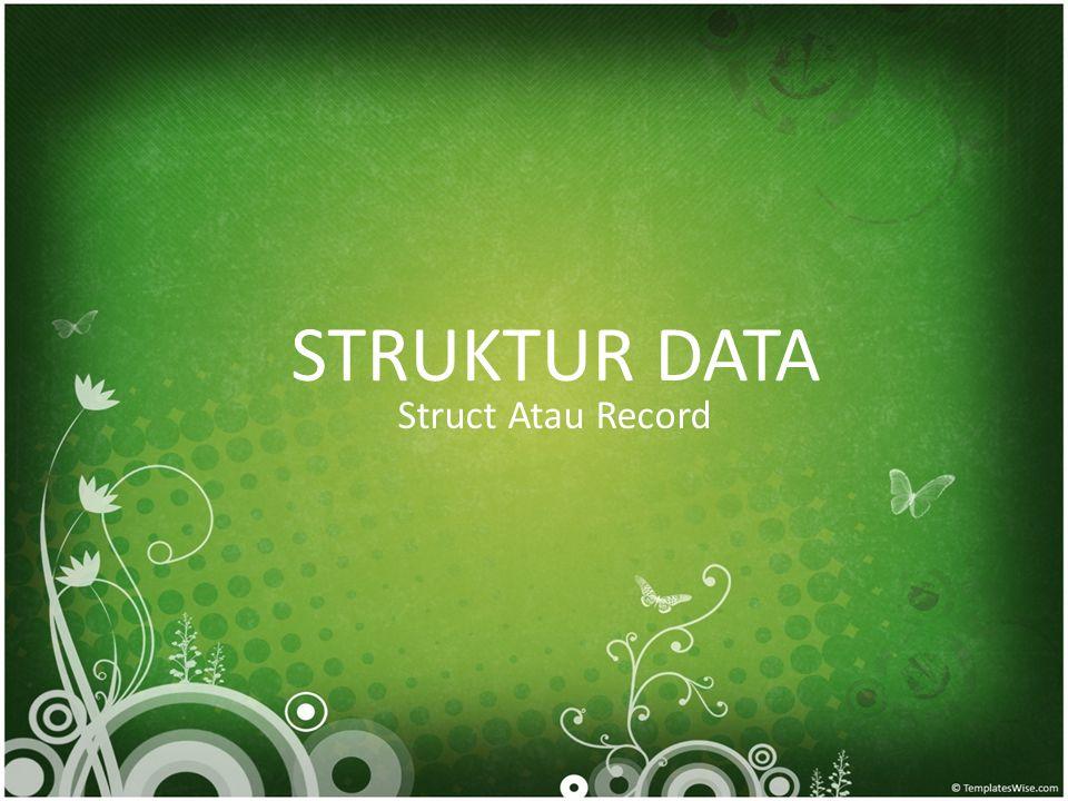 Pengantar • Struct terdapat pada bahasa C/C++, sedangkan Record pada bahasa Pascal.