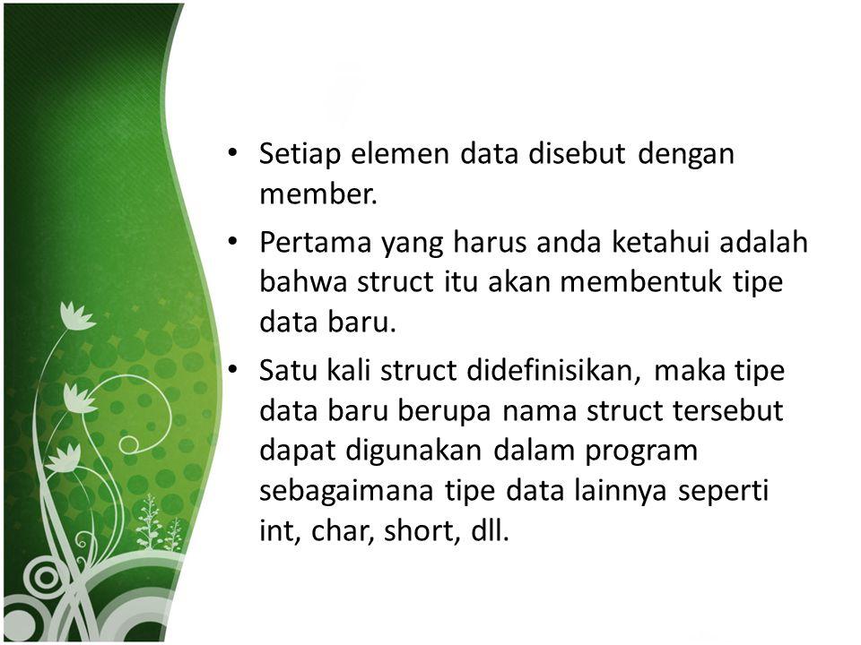 Syntax untuk membentuk struct: struct nama_struct { tipe_data_member1 nama_member1; tipe_data_member2 nama_member2; tipe_data_member3 nama_member3; }nama_objek; Nama_objek merupakan sebuah pengenal bagi objek yang menggunakan tipe struct tersebut.