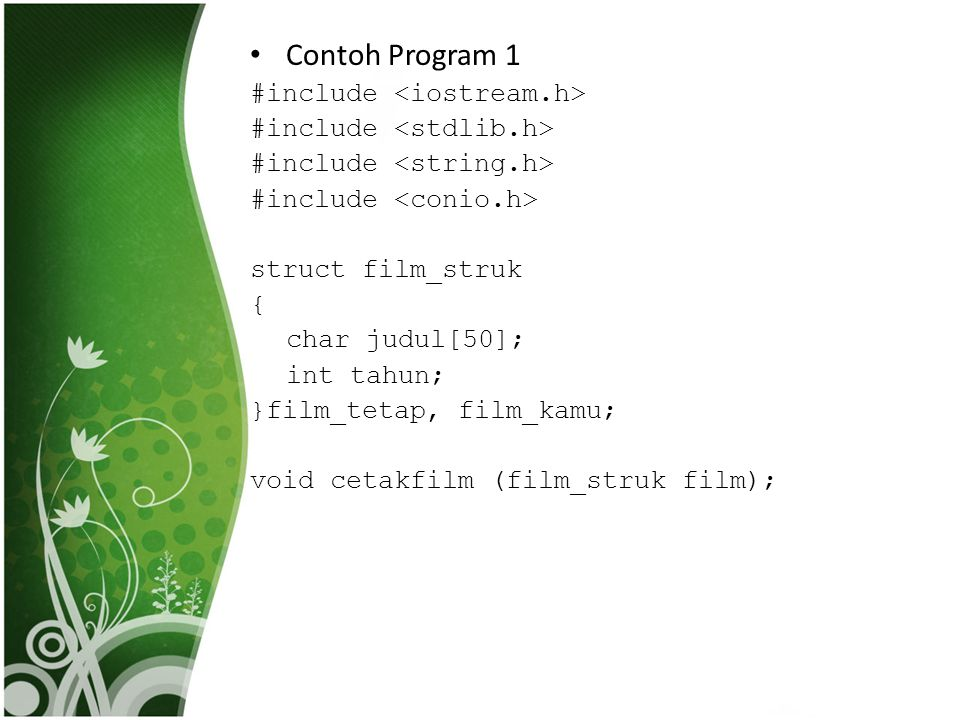 • Contoh Program 1 #include struct film_struk { char judul[50]; int tahun; }film_tetap, film_kamu; void cetakfilm (film_struk film);