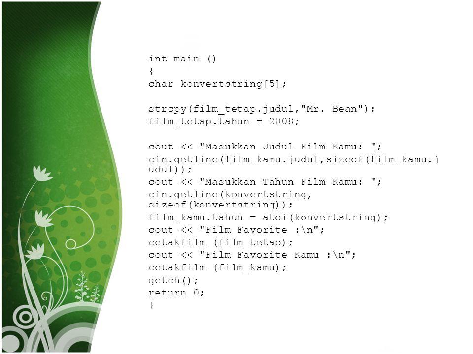 int main () { char konvertstring[5]; strcpy(film_tetap.judul,