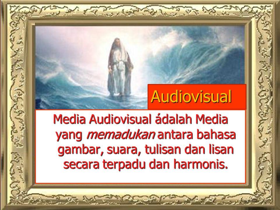 Audiovisual Media Audiovisual ádalah Media yang memadukan antara bahasa gambar, suara, tulisan dan lisan secara terpadu dan harmonis.
