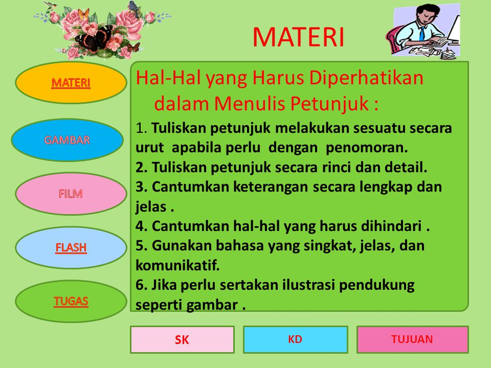 SK KDTUJUAN Tujuan Pembelajaran •Mampu mendata urutan melakukan sesuatu •Mampu menyimpulkan ciri-ciri bahasa petuntuk •Mampu menulis petunjuk dengan b