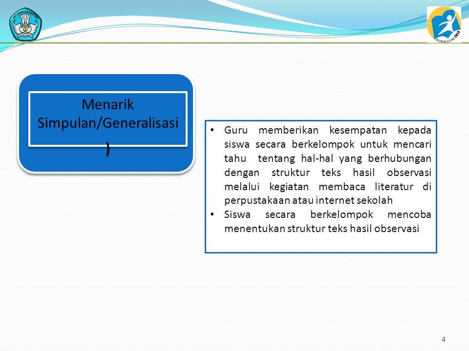 4 Menarik Simpulan/Generalisasi ) Menarik Simpulan/Generalisasi ) • Guru memberikan kesempatan kepada siswa secara berkelompok untuk mencari tahu tent
