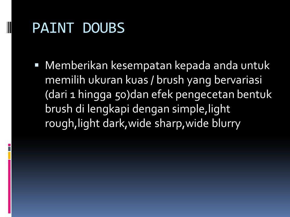 PAINT DOUBS  Memberikan kesempatan kepada anda untuk memilih ukuran kuas / brush yang bervariasi (dari 1 hingga 50)dan efek pengecetan bentuk brush d