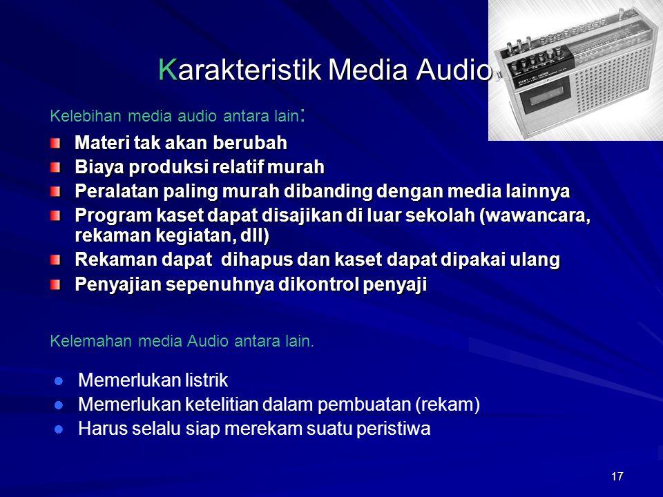 16 K arakteristik Media Audio Media audio adalah media yang mengutamakan indra pendengaran. Pesan-pesan yang akan disampaikan dapat dituangkan kedalam