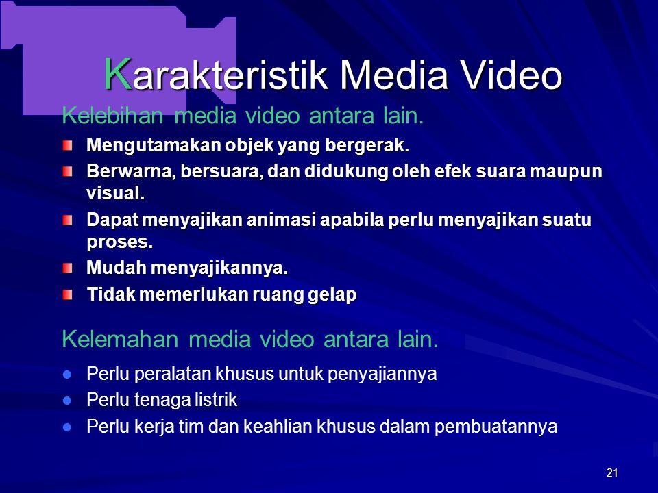 20 K arakteristik Media Video Media video atau media audio visual yang menampilkan gerak saat ini semakin dikenal di kalangan masyarakat. Media ini be