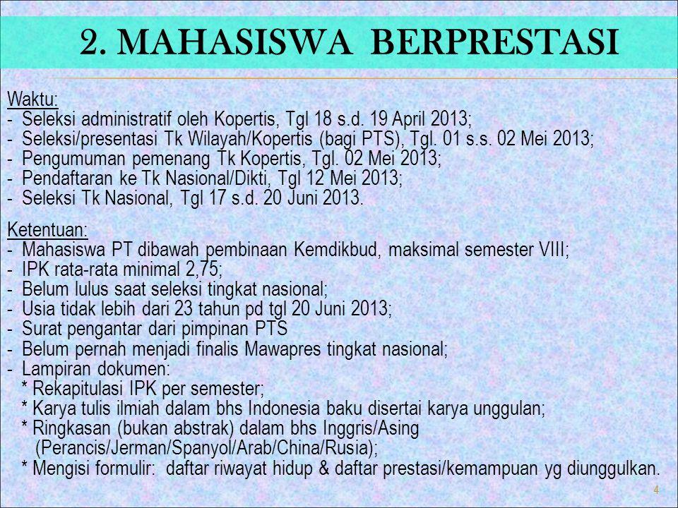 Waktu: - Pengiriman naskah karya tulis ke Ditbelmawa, tgl 15 Juni 2013; melalui laman: subditmawa@dikti.go.idsubditmawa@dikti.go.id Persyaratan/Ketentuan: - Perorangan atau kelompok 2 s.d.