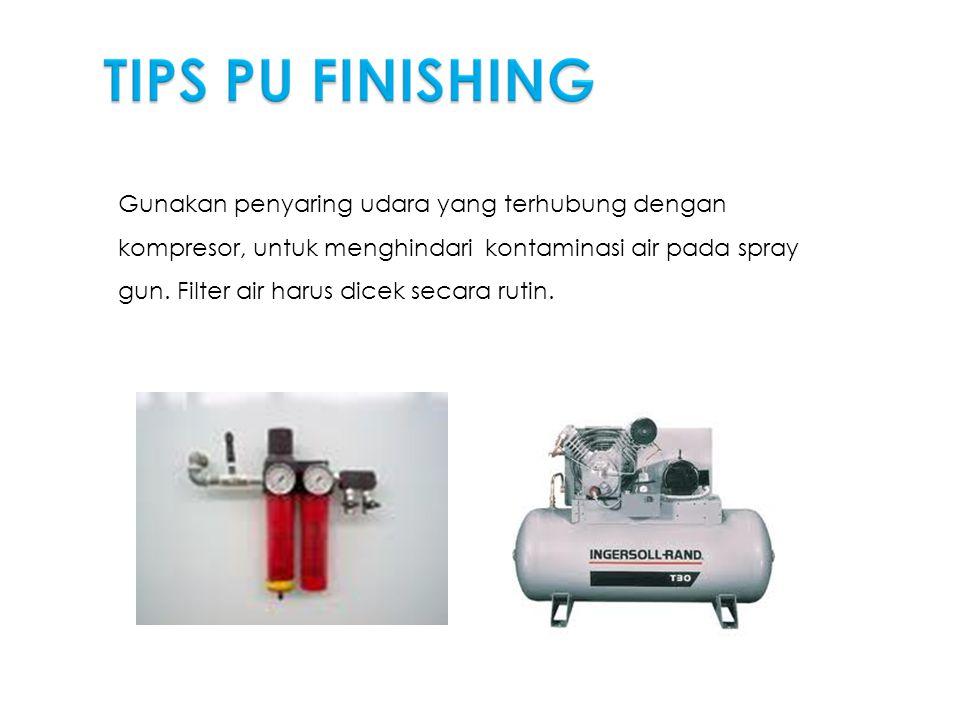 Gunakan penyaring udara yang terhubung dengan kompresor, untuk menghindari kontaminasi air pada spray gun. Filter air harus dicek secara rutin.