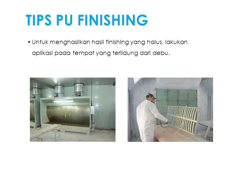 •Untuk menghasilkan hasil finishing yang halus, lakukan aplikasi pada tempat yang terlidung dari debu.
