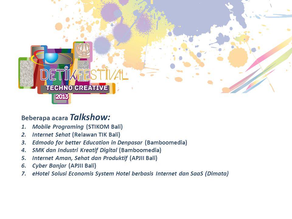 Beberapa acara Talkshow: 1.Mobile Programing (STIKOM Bali) 2.Internet Sehat (Relawan TIK Bali) 3.Edmodo for better Education in Denpasar (Bamboomedia)
