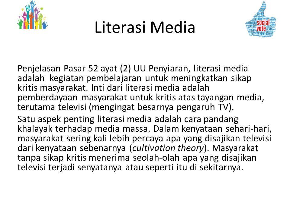Literasi Media Penjelasan Pasar 52 ayat (2) UU Penyiaran, literasi media adalah kegiatan pembelajaran untuk meningkatkan sikap kritis masyarakat. Inti
