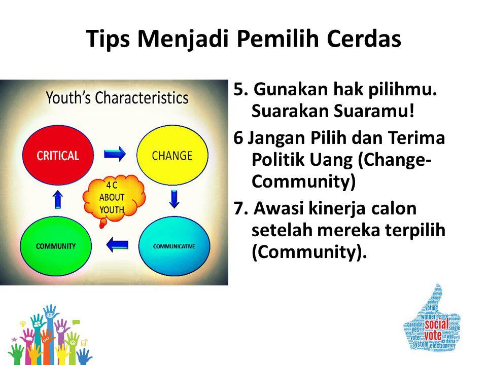 Tips Menjadi Pemilih Cerdas 5. Gunakan hak pilihmu. Suarakan Suaramu! 6 Jangan Pilih dan Terima Politik Uang (Change- Community) 7. Awasi kinerja calo