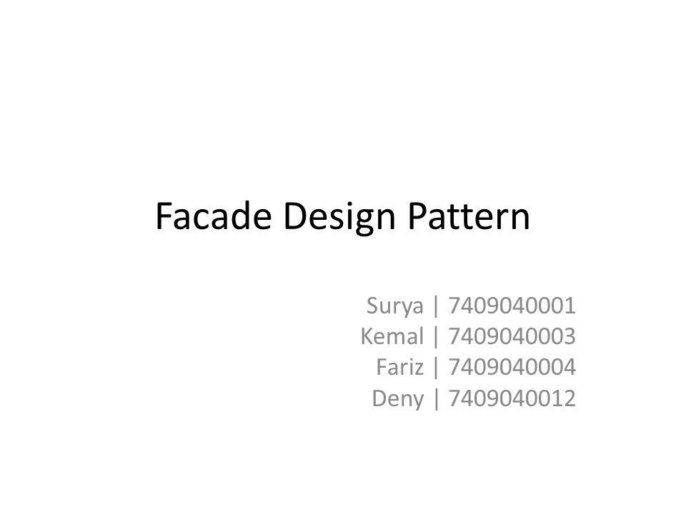 Facade • Menyediakan Interface yang seragam untuk satu set interface dalam sebuah subsistem • Membungkus subsistem yang rumit dengan interface yang sederhana