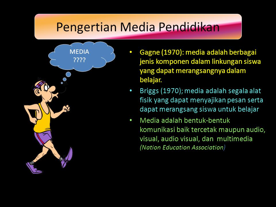 Pengertian Media Pendidikan • Gagne (1970): media adalah berbagai jenis komponen dalam linkungan siswa yang dapat merangsangnya dalam belajar.