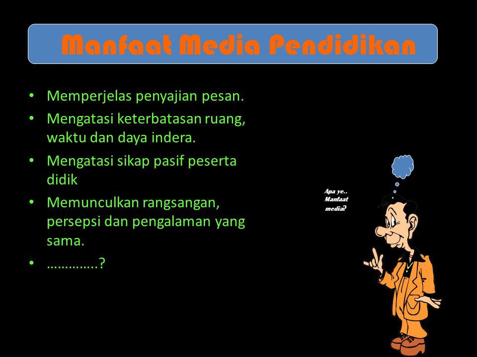 Manfaat Media Pendidikan • Memperjelas penyajian pesan.