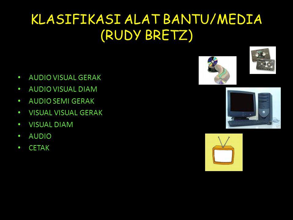 KLASIFIKASI ALAT BANTU/MEDIA (RUDY BRETZ) • AUDIO VISUAL GERAK • AUDIO VISUAL DIAM • AUDIO SEMI GERAK • VISUAL VISUAL GERAK • VISUAL DIAM • AUDIO • CETAK