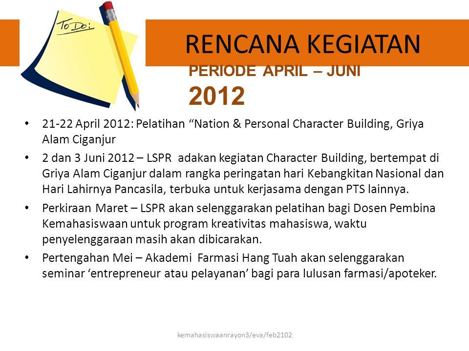 """RENCANA KEGIATAN • 21-22 April 2012: Pelatihan """"Nation & Personal Character Building, Griya Alam Ciganjur • 2 dan 3 Juni 2012 – LSPR adakan kegiatan C"""