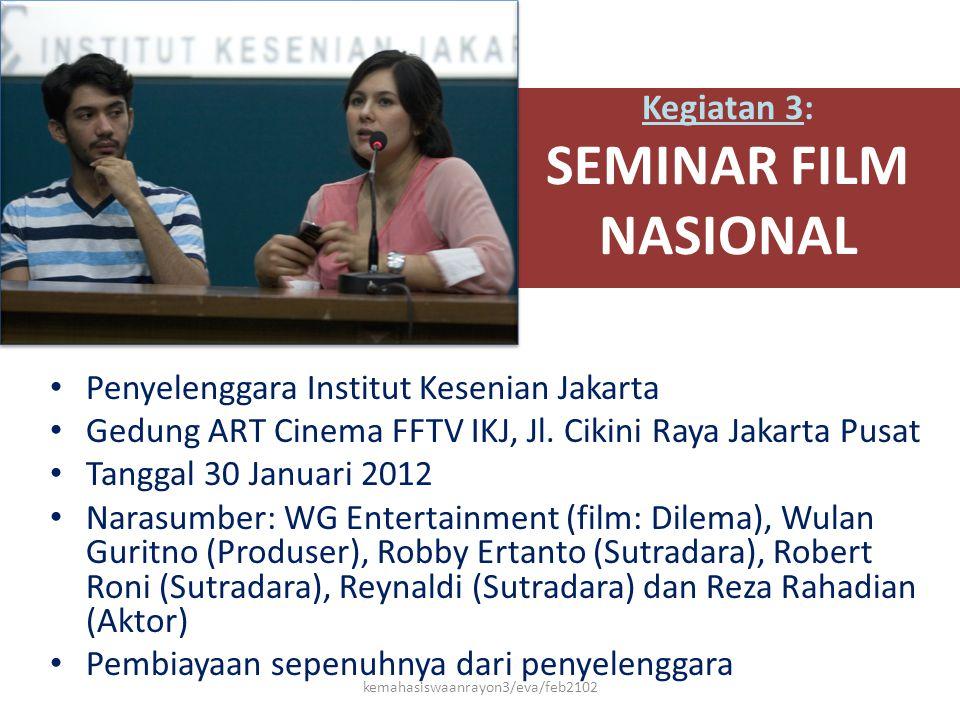 Kegiatan 3: SEMINAR FILM NASIONAL • Penyelenggara Institut Kesenian Jakarta • Gedung ART Cinema FFTV IKJ, Jl. Cikini Raya Jakarta Pusat • Tanggal 30 J