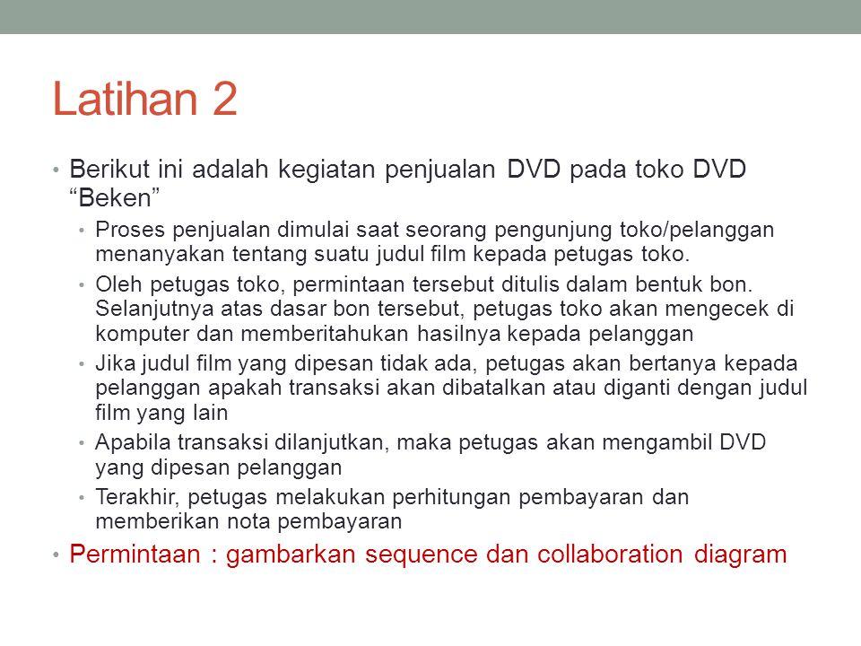 """Latihan 2 • Berikut ini adalah kegiatan penjualan DVD pada toko DVD """"Beken"""" • Proses penjualan dimulai saat seorang pengunjung toko/pelanggan menanyak"""