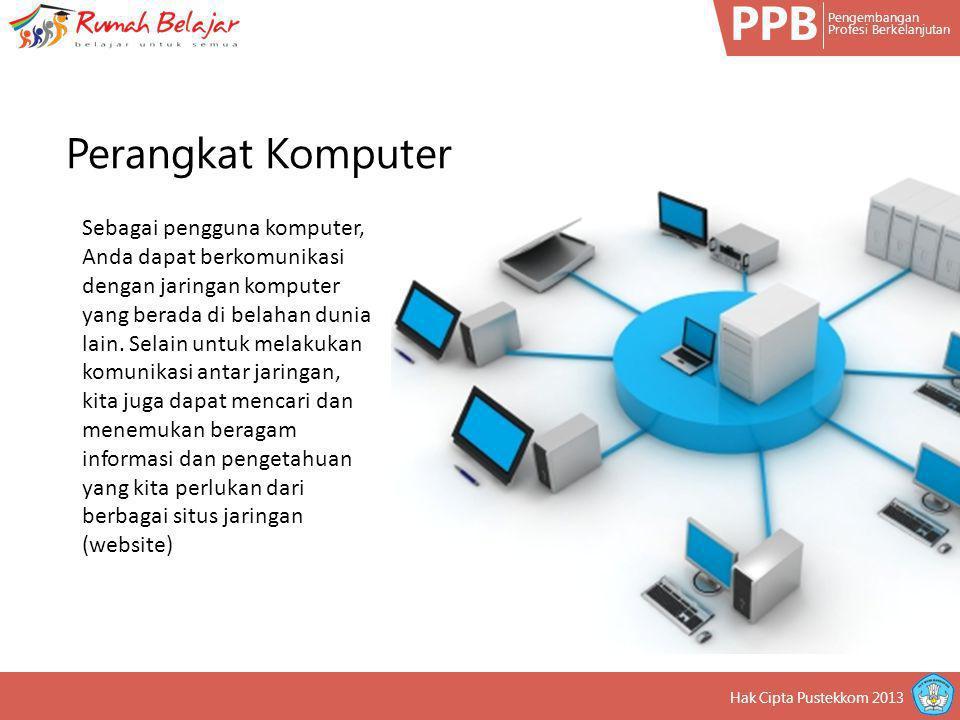 PPB Pengembangan Profesi Berkelanjutan Hak Cipta Pustekkom 2013 Sebagai pengguna komputer, Anda dapat berkomunikasi dengan jaringan komputer yang bera