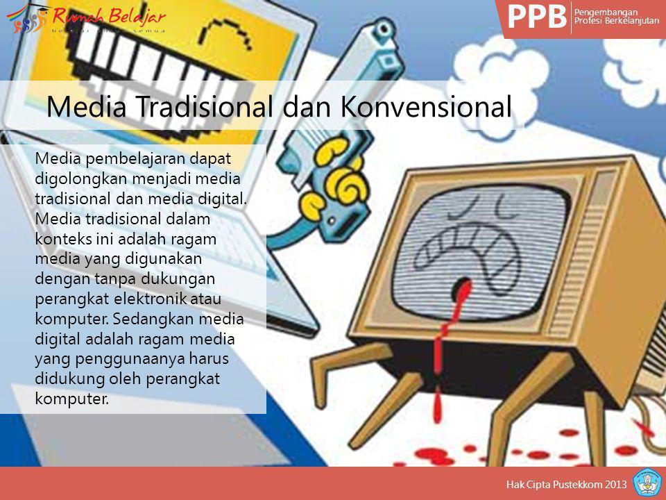 PPB Pengembangan Profesi Berkelanjutan Hak Cipta Pustekkom 2013 Media pembelajaran dapat digolongkan menjadi media tradisional dan media digital. Medi