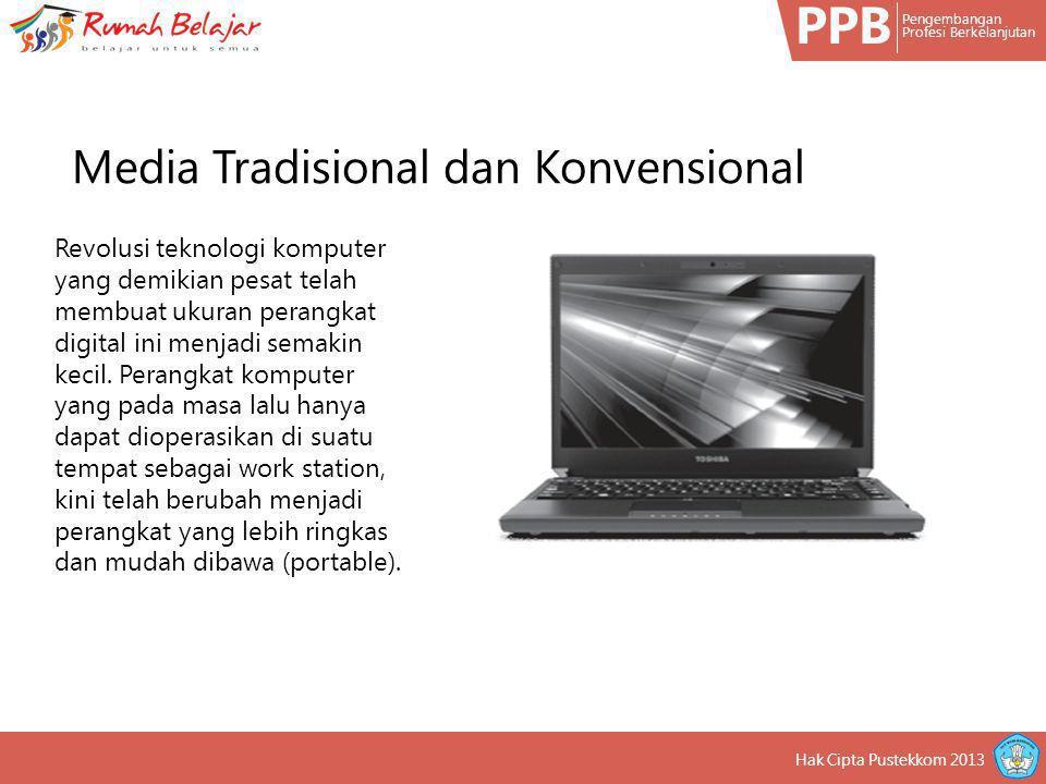 PPB Pengembangan Profesi Berkelanjutan Hak Cipta Pustekkom 2013 Revolusi teknologi komputer yang demikian pesat telah membuat ukuran perangkat digital