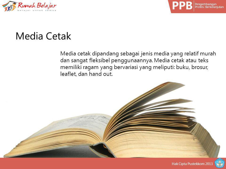 PPB Pengembangan Profesi Berkelanjutan Hak Cipta Pustekkom 2013 Media cetak dipandang sebagai jenis media yang relatif murah dan sangat fleksibel peng