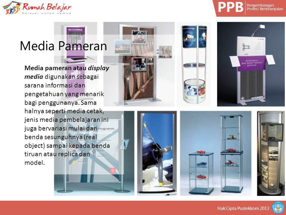 PPB Pengembangan Profesi Berkelanjutan Hak Cipta Pustekkom 2013 Media pameran atau display media digunakan sebagai sarana informasi dan pengetahuan ya