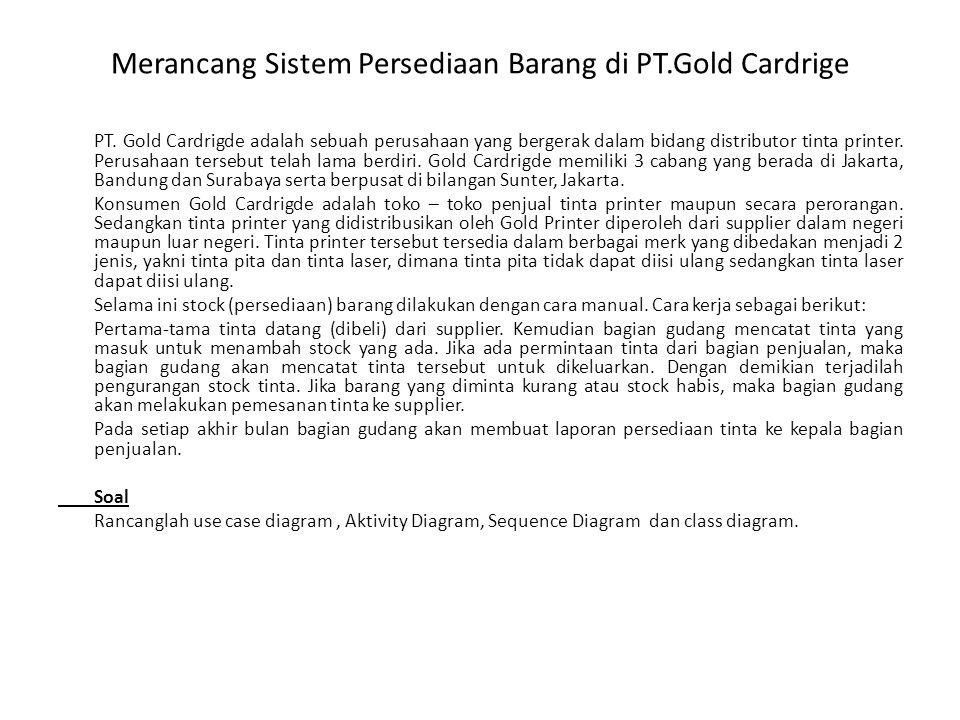 Merancang Sistem Persediaan Barang di PT.Gold Cardrige PT. Gold Cardrigde adalah sebuah perusahaan yang bergerak dalam bidang distributor tinta printe