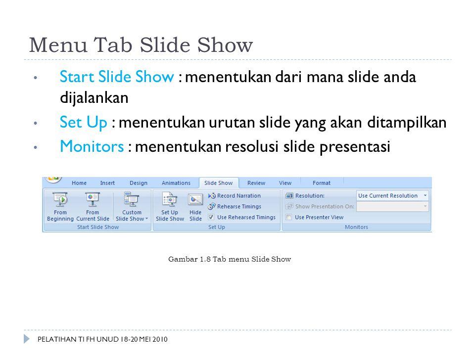 Menu Tab Slide Show • Start Slide Show : menentukan dari mana slide anda dijalankan • Set Up : menentukan urutan slide yang akan ditampilkan • Monitor
