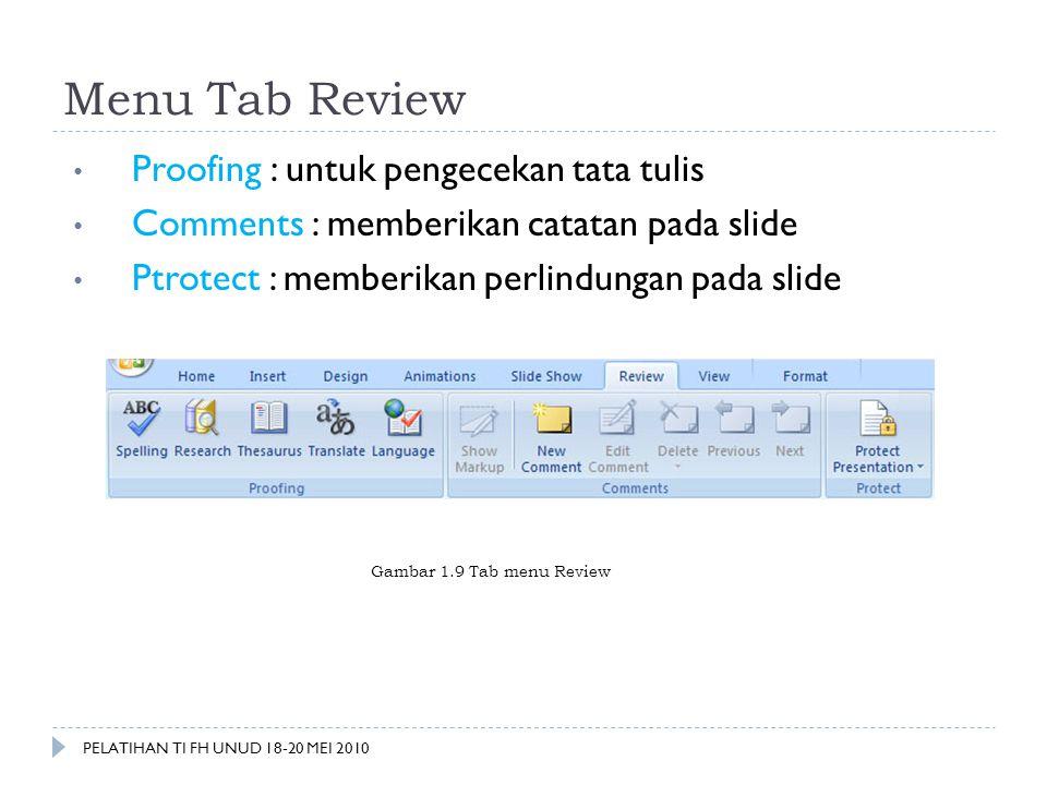 Menu Tab Review • Proofing : untuk pengecekan tata tulis • Comments : memberikan catatan pada slide • Ptrotect : memberikan perlindungan pada slide Ga