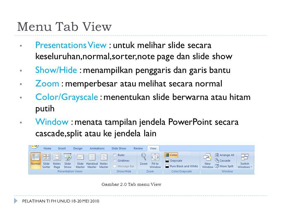 Menu Tab View • Presentations View : untuk melihar slide secara keseluruhan,normal,sorter,note page dan slide show • Show/Hide : menampilkan penggaris
