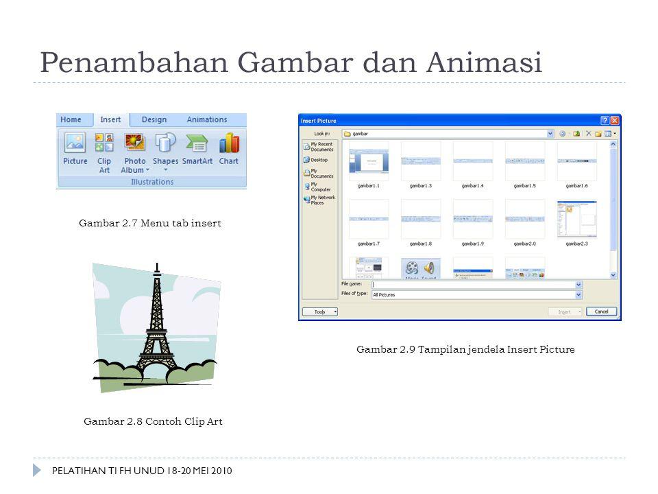 Penambahan Gambar dan Animasi Gambar 2.7 Menu tab insert Gambar 2.9 Tampilan jendela Insert Picture Gambar 2.8 Contoh Clip Art PELATIHAN TI FH UNUD 18