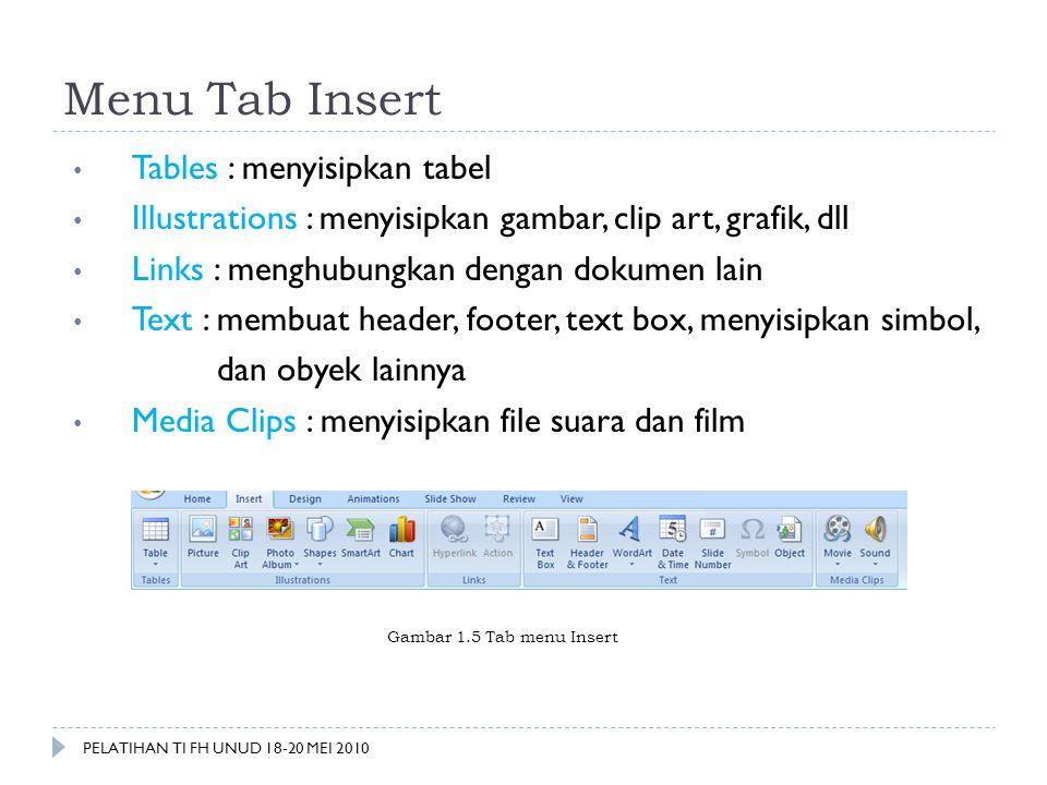 Menu Tab Insert • Tables : menyisipkan tabel • Illustrations : menyisipkan gambar, clip art, grafik, dll • Links : menghubungkan dengan dokumen lain •